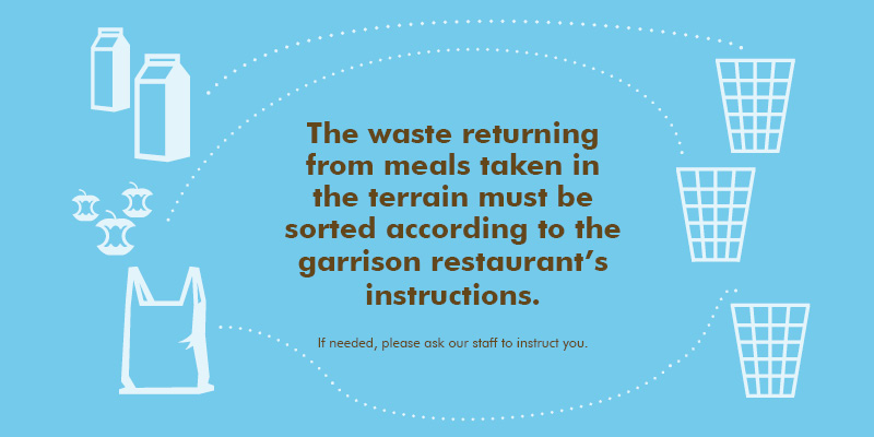 The waste returning from meals taken in the terrain must be sorted according to the garrison restaurant's instructions. If needed, please ask our staff to instruct you.